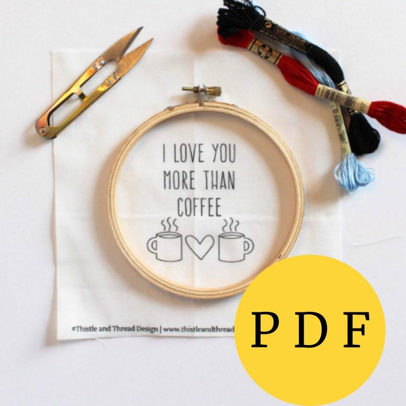 I Love You More Than Coffee  PDF DIY Hoop Art Pattern image 0