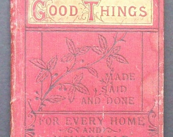 Good Things Made Said and Done For Every Home and Household 1892