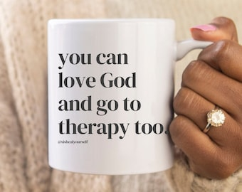 You can love God and Go to Therapy Too | 11 oz White Ceramic Mug | Black Woman Owned Business Self Care | Sis Heal Yourself | Gift for Her
