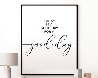 photo about Today is a Good Day for a Good Day Printable referred to as Incorporate A Excellent Working day Rates
