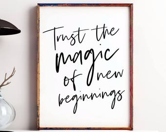 Trust The Magic Of New Beginnings printable, New Years, New Beginnings Quote, Inspirational quote, Office Decor, Dorm decor, Home Decor