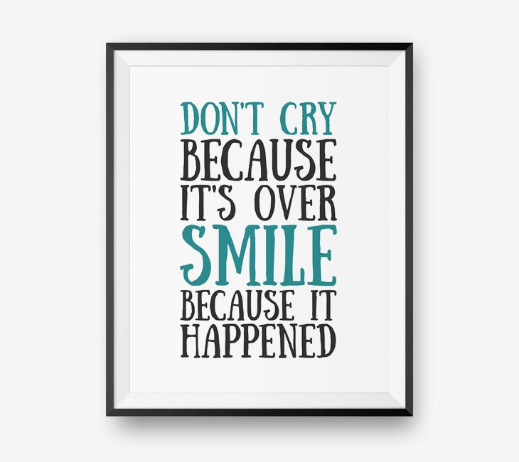 Sale Dont Cry Because Its Over Smile Because It Happened Life