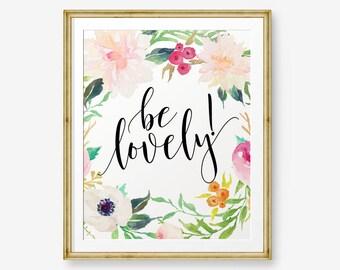 Be Lovely, Inspirational quote, Motivation Print, Women Gift, Nursery Decor, Girl decor