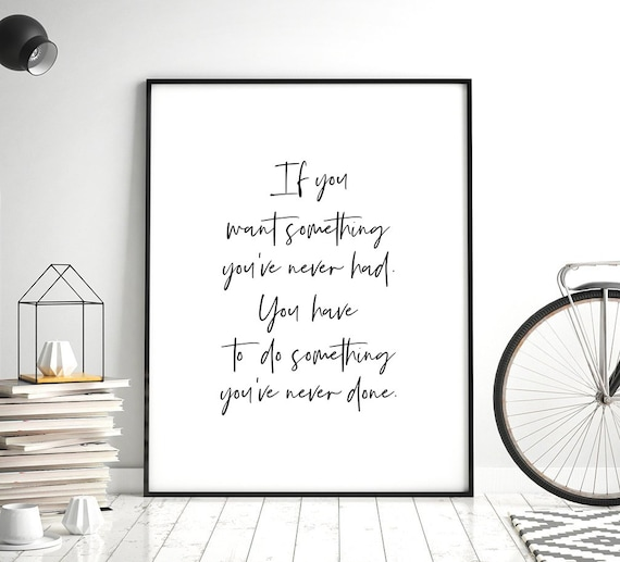 If You Want Something Youve Never Had Printable Home Etsy