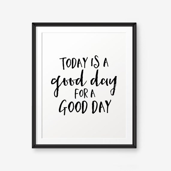 image relating to Today is a Good Day for a Good Day Printable named These days is a Beneficial Working day for a Fantastic Working day Printable, Motivational Print, Residence Office environment Artwork, Helping Quotations, Absolutely sure Claiming, Dorm Decor