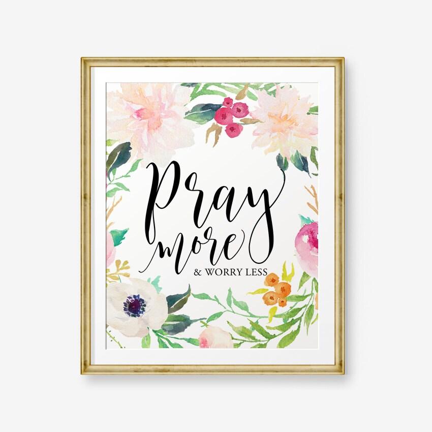 SALE Pray More U0026 Worry Less, Watercolor Floral Art Print, Office Decor,  Nursery Decor, Christian Art, Scripture Art, Home Decor