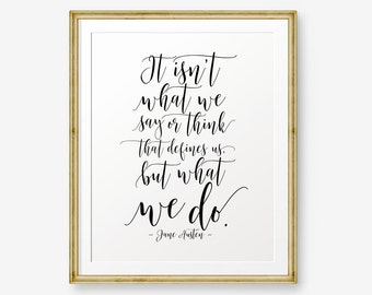Jane Austen Quote Printable, It isn't what we say or think that defines us, but what we do, sense and sensibility, inspirational quotes,