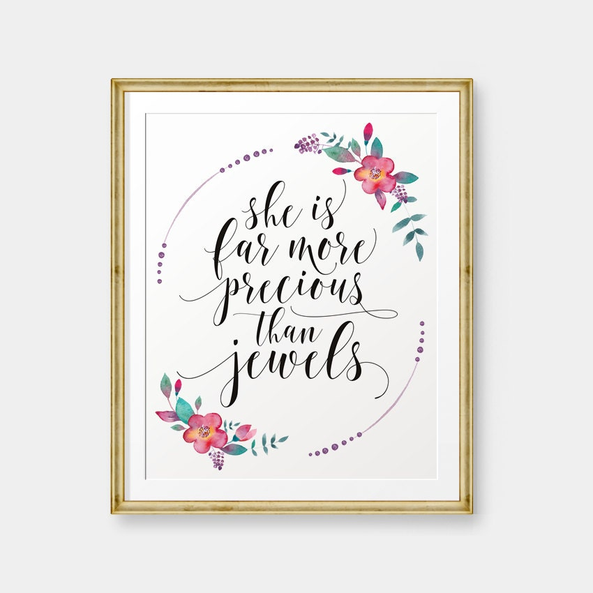 She is far more precious than jewels, Proverbs 31:10