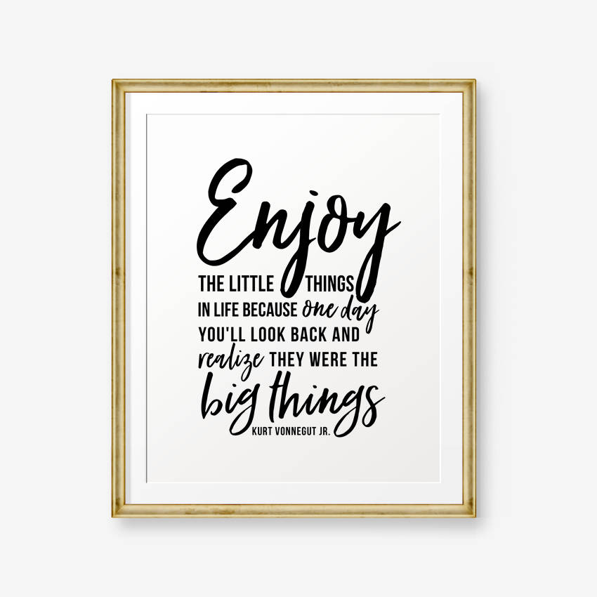 Enjoy The Little Things In Life Printable Kurt Vonnegut Jr Quotes