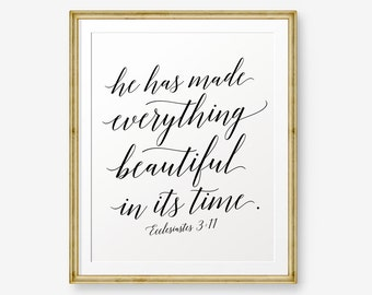 He has made everything beautiful in its time, Ecclesiastes 3:11, Bible verse printable Scripture Print , Christian Gift, christian wall art