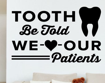 Tooth Be Told We Love Our Patients - 0353 - Dental Office Wall Decal