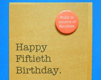 Happy Fiftieth Birthday Fully In Control Of Faculties Badge Card Funny 50th