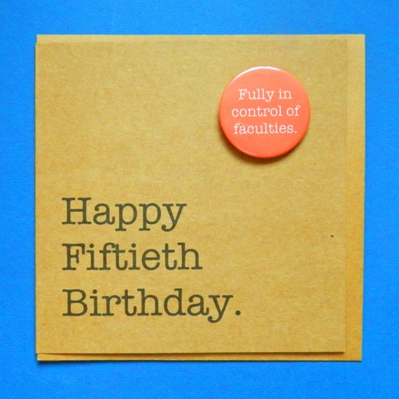 Happy Fiftieth Birthday Fully In Control Of Faculties Badge