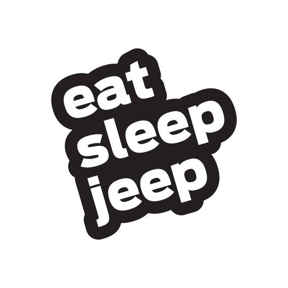 EAT SLEEP JEEP Funny Decal Wrangler Decal//Sticker Choose Color 4x4