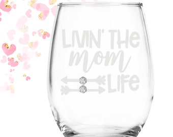 Livin the Mom Life | Mom Birthday | Gift for Women | Mom Wine Glass | Girlfriend Gift | Wife Gift | Mothers Day | Christmas Gift for Mom