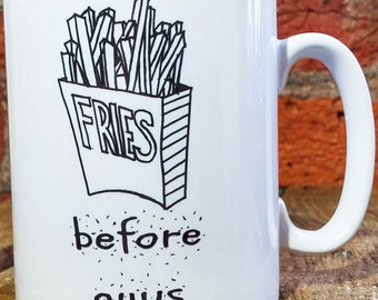 Fries Before Guys - Kitsch Mug - Designed & Printed in the UK