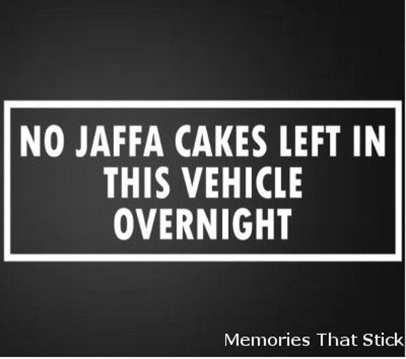 NO JAFFA CAKES LEFT IN VEHICLE OVERNIGHT Funny Car//Van//Bumper//Window Sticker