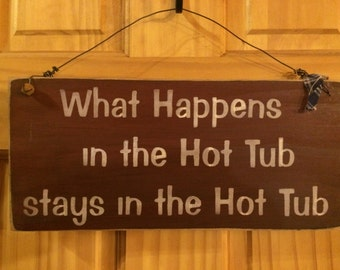 What Happens in the Hot Tub Stays in the Hot Tub Sign