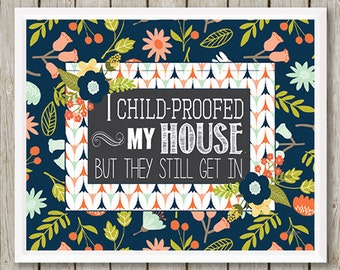 Print, I Child-Proofed My House- Wall Art Print ,Quote Art Print, Funny Quote, Mom