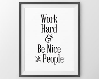 Gift for Graduate Gift for Student Gift Work Hard And Be Nice To People Inspirational Office Decor Cubicle Decor Motivational Quote Poster