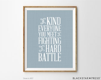 Coworker Gift Be Kind Everyone You Meet Is Fighting A Hard Battle Quote Print Inspirational Quote Cubicle Decor Office Decor Cubicle Quote