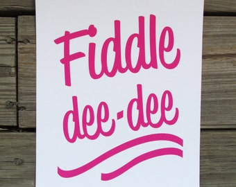 Fiddle-Dee-Dee. Type Print, Illustration Print, Art, Wall Decor, Southern Quote