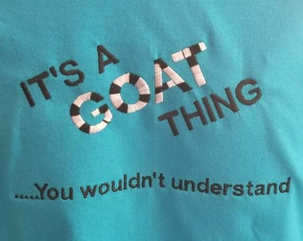 Goat shirt, It's a Goat thing, you wouldn't understand, Mens' shirt, womens shirt, farm shirt, dairy goat, meat goat, embroidered t-shirt