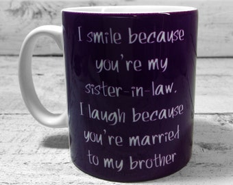 New I Smile Because Your My Sister In Law Laugh Youre Married To Brother Gift Mug Cup Present