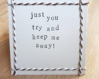 Wedding Acceptance card - just you try and keep me away! (handmade, blank inside)