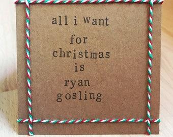 All I Want For Christmas Is Ryan Gosling Handmade Christmas Card