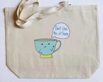 """Don't Chai This At Home + heavy duty reusable canvas grocery tea shopping tote bag + 20""""x15"""" with 5"""" gusset"""