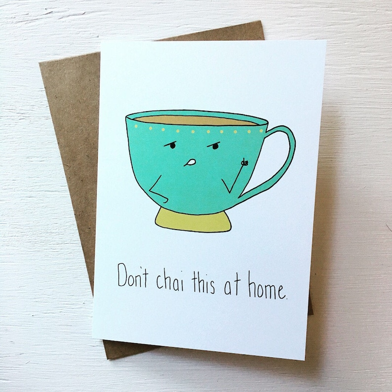 Dont Chai This At Home + Funny Food Pun Greeting Card + blank inside