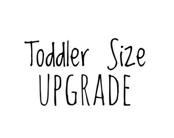 Upgrade your shoes to toddler size, purchase in addition to shoe listing