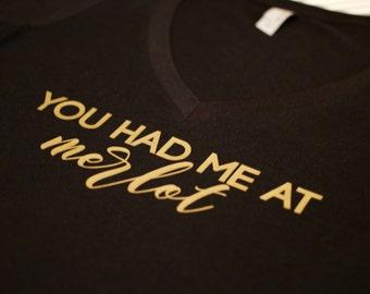 You had me at Merlot, Drink wine, Wine tshirt, merlot tee, wine shirt, wine gift, wine tank, christmas present
