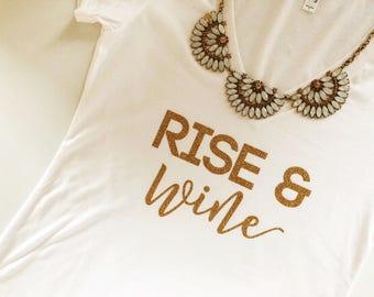Rise & Wine, Wine tshirt, rise and wine tshirt, wine t shirt, Bachelorette t shirts, Bachelorette wine tasting, wine bachelorette shirts