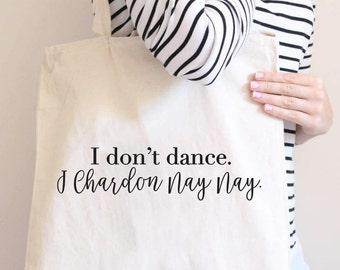 I don't Dance I Chardon Nay Nay. Chardonnay. Wine tote. Riesling, Wine, Wine tote, wine gift, Wine lovers. birthday gift. winery lovers