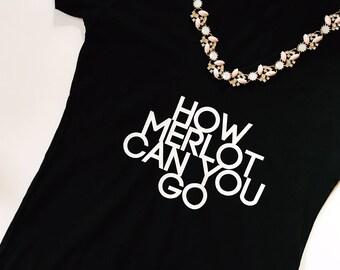 How Merlot can you go, Drink wine, Wine tshirt, merlot tee, wine shirt, wine gift, wine tank, drink Champagne, wine bachelorette shirts