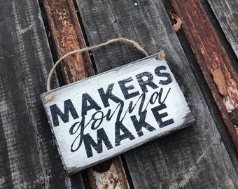"Love Note: Mini ""Makers Gonna Make"" Reclaimed Wood Sign Made with Organic Milk Paint / 3in x 5in / Farmhouse Sign / Maker Movement"
