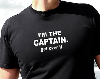 IM THE CAPTAIN GET OVER IT  MEN/'S T SHIRT FASHION FUNNY CLASSIC STYLE OUTFIT