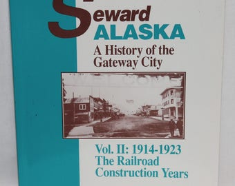 Seward Alaska A History of the Gateway City Vol. II: 1914-1923 The Railroad Construction Years Barry
