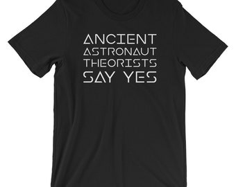 60a09f20f0cb Ancient Astronaut Theorists Say Yes Shirt   Funny Alien Shirt   Alien Humor  T-Shirt   Short-Sleeve Unisex T-Shirt   UFO Sarcastic Shirt