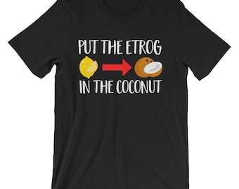 Put The Etrog In The Coconut Funny Tee   Sukkot Jewish Holiday T-Shirt   Sukkah Jewish Tabernacle Festival Tee   Funny Feast Lover Humor