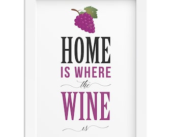 Home is where the Wine is print sign Wine lovers gift wall art