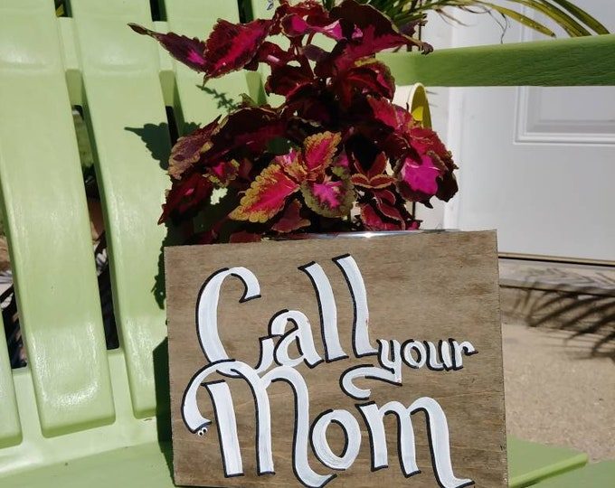 Call Your Mom Wooden plaque, free standing