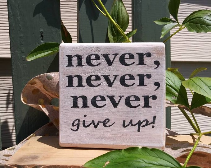 Never Give Up Wooden Sign for Encouragement, Positive Thoughts
