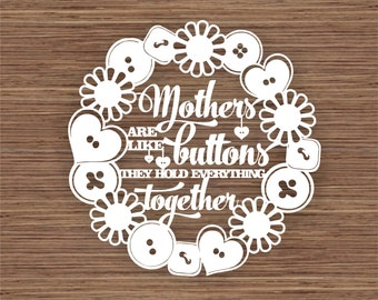 Mothers are like buttons, they hold everything together PDF SVG (Commercial Use) Instant Download Papercut Template