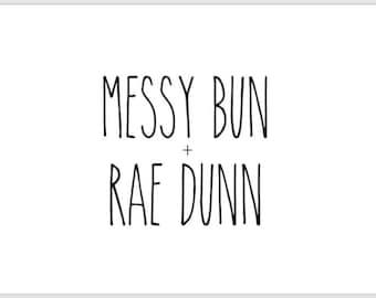 PRINTABLE 5x7 Messy Bun + Rae Dunn RAE DUNN Sign