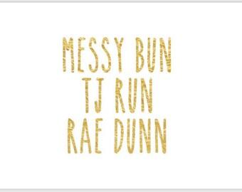 PRINTABLE GOLD FOIL 5x7 Messy Bun Tj Run Rae Dunn Inspired Sign