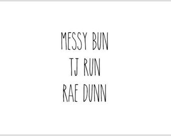 PRINTABLE 5x7 Messy Bun TJ Run Rae Dunn Sign