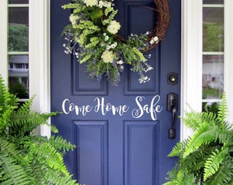 Come Home Safe Door Decal Sticker - Welcome Greeting, Come Home Safe Decal, Door Decal, Front Door Decal, Script Decal, Typography Decal